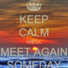 keep-calm-well-meet-again-someday